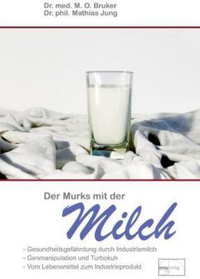 Der Murks mit der Milch, Max O. Bruker, Mathias Jung