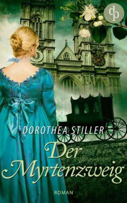 Der Myrtenzweig (Regency Roman, Historisch, Cosy Crime), Dorothea Stiller