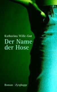Der Name der Hose, Katharina Wille-Gut