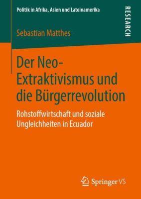 Der Neo-Extraktivismus und die Bürgerrevolution - Sebastian Matthes pdf epub