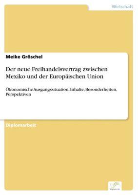 Der neue Freihandelsvertrag zwischen Mexiko und der Europäischen Union, Meike Gröschel