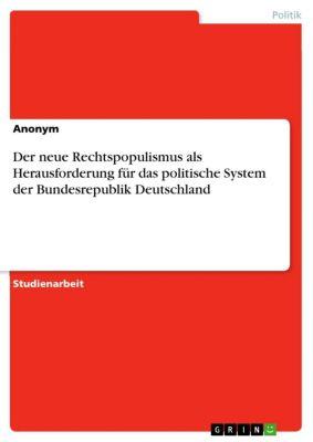 Der neue Rechtspopulismus als Herausforderung für das politische System der Bundesrepublik Deutschland