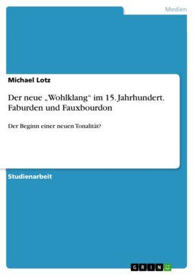 """Der neue """"Wohlklang"""" im 15. Jahrhundert. Faburden und Fauxbourdon, Michael Lotz"""