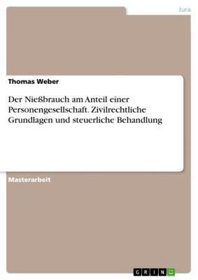 Der Nießbrauch am Anteil einer Personengesellschaft. Zivilrechtliche Grundlagen und steuerliche Behandlung, Thomas Weber