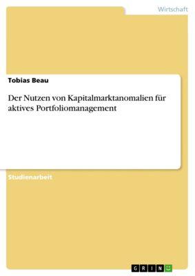 Der Nutzen von Kapitalmarktanomalien für aktives Portfoliomanagement, Tobias Beau