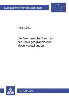 Der ökonomische Raum auf der Basis geographischer Modellvorstellungen, Franz Benker