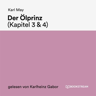 Der Ölprinz (Kapitel 3 & 4), Karl May