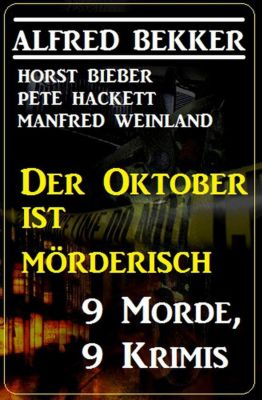 Der Oktober ist mörderisch: 9 Morde,9 Krimis, Alfred Bekker, Manfred Weinland, Pete Hackett, Horst Bieber