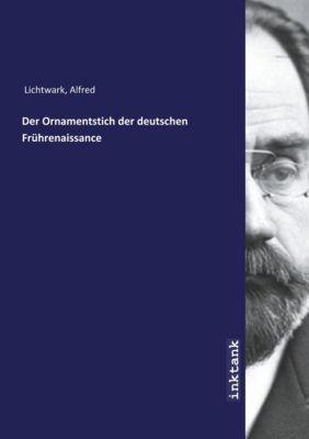 Der Ornamentstich der deutschen Frührenaissance - Alfred Lichtwark |