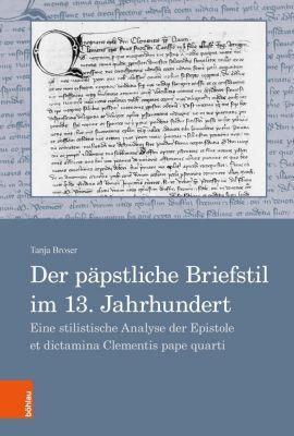 Der päpstliche Briefstil im 13. Jahrhundert, Tanja Broser