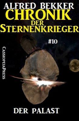 Der Palast - Chronik der Sternenkrieger #10, Alfred Bekker