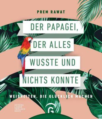 Der Papagei, der alles wusste und nichts konnte - Prem Rawat |