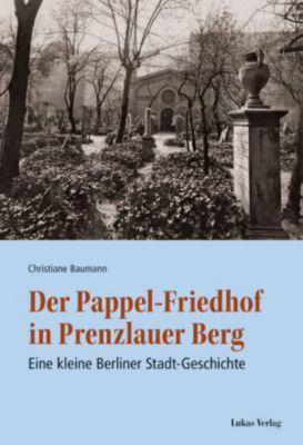 Der Pappel-Friedhof in Prenzlauer Berg, Christiane Baumann