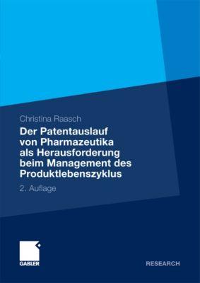 Der Patentauslauf von Pharmazeutika als Herausforderung beim Management des Produktlebenszyklus, Christina Raasch