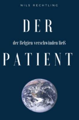 Der Patient, der Belgien verschwinden ließ - Nils Rechtling |