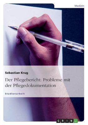 Der Pflegebericht: Probleme mit der Pflegedokumentation, Sebastian Krug
