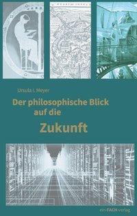 Der philosophische Blick auf die Zukunft - Ursula Meyer pdf epub