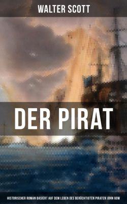 Der Pirat (Historischer Roman basiert auf dem Leben des berüchtigten Piraten John Gow), Walter Scott