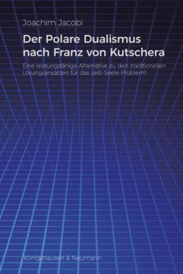 Der Polare Dualismus nach Franz von Kutschera, Joachim Jacobi