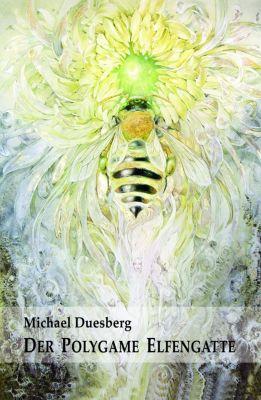 DER POLYGAME ELFENGATTE, Michael Duesberg