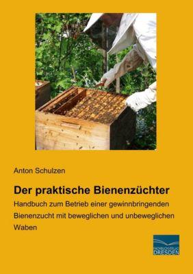 Der praktische Bienenzüchter - Anton Schulzen |