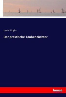 Der praktische Taubenzüchter - Lewis Wright |