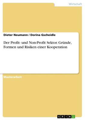 Der Profit- und Non-Profit Sektor. Gründe, Formen und Risiken einer Kooperation, Dieter Neumann, Dorina Gscheidle