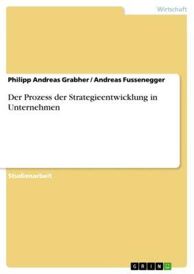 Der Prozess der Strategieentwicklung in Unternehmen, Philipp Andreas Grabher, Andreas Fussenegger