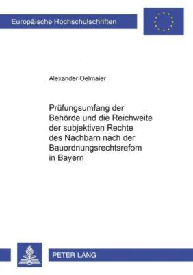 Der Prüfungsumfang der Behörde und die Reichweite der subjektiven Rechte des Nachbarn nach der Bauordnungsrechtsreform in Bayern, Alexander Oelmaier
