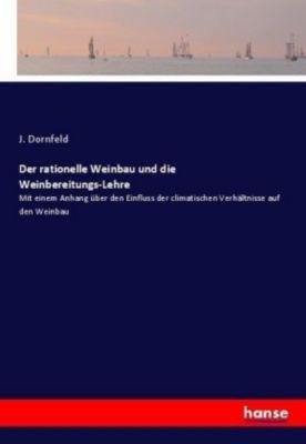 Der rationelle Weinbau und die Weinbereitungs-Lehre - J. Dornfeld |