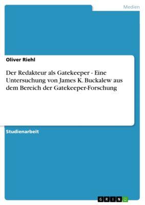 Der Redakteur als Gatekeeper - Eine Untersuchung von James K. Buckalew aus dem Bereich der Gatekeeper-Forschung, Oliver Riehl