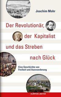 Der Revolutionär, der Kapitalist und das Streben nach Glück - Joachim Mohr  