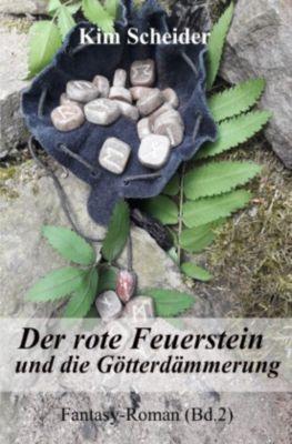 Der rote Feuerstein und die Götterdämmerung - Kim Scheider |