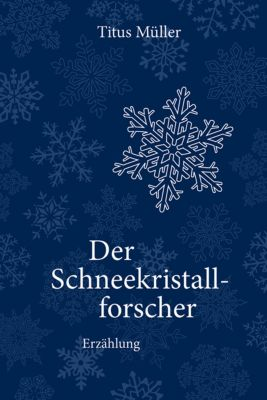 Der Schneekristallforscher - Titus Müller |