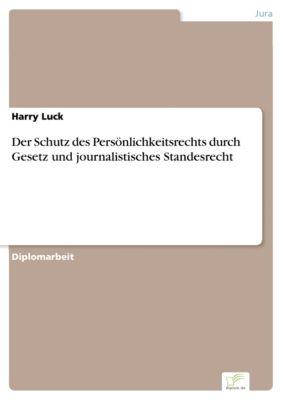 Der Schutz des Persönlichkeitsrechts durch Gesetz und journalistisches Standesrecht, Harry Luck