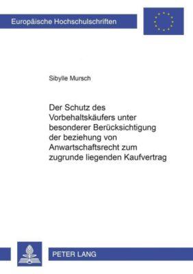 Der Schutz des Vorbehaltskäufers unter besonderer Berücksichtigung der Beziehung von Anwartschaftsrecht zum zugrunde liegenden Kaufvertrag, Sibylle Mursch