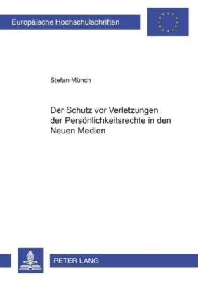 Der Schutz vor Verletzungen der Persönlichkeitsrechte in den Neuen Medien, Stefan Münch