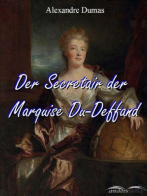 Der Secretair der Marquise Du-Deffand, Alexandre Dumas