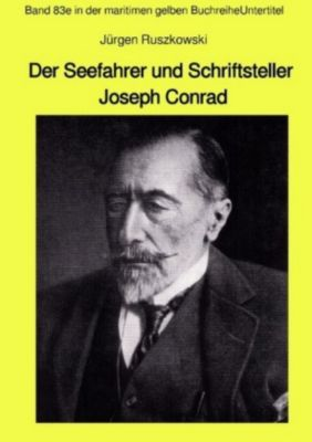 Der Seefahrer und Schriftsteller Joseph Conrad - Band 83e in der maritimen gelben Buchreihe - Jürgen Ruszkowski |