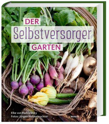 Der Selbstversorger Garten - Elke von Radziewsky |