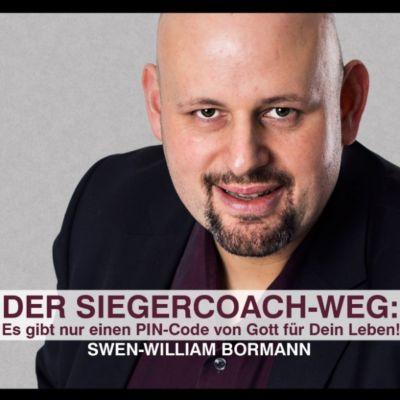 Der Siegercoach-Weg: Es gibt nur einen Pin-Code von Gott für Dein Leben!, Swen-William Bormann