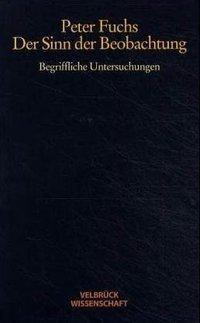 Der Sinn der Beobachtung, Peter Fuchs