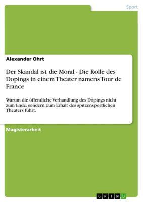 Der Skandal ist die Moral - Die Rolle des Dopings in einem Theater namens Tour de France, Alexander Ohrt