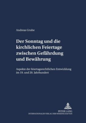 Der Sonntag und die kirchlichen Feiertage zwischen Gefährdung und Bewährung, Andreas Grube