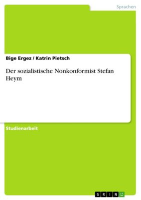 Der sozialistische Nonkonformist Stefan Heym, Bige Ergez, Katrin Pietsch
