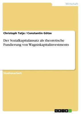 Der Sozialkapitalansatz als theoretische Fundierung von Wagniskapitalinvestments, Christoph Tatje, Constantin Götze