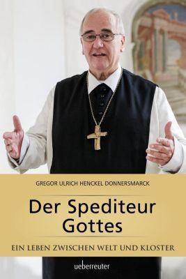 Der Spediteur Gottes - Gregor Henckel Donnersmarck  