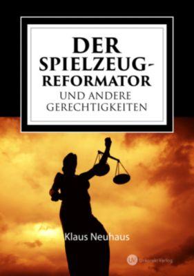 Der Spielzeug-Reformator und andere Gerechtigkeiten, Klaus Neuhaus