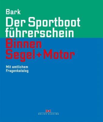 Der Sportbootführerschein Binnen Segel und Motor, Axel Bark