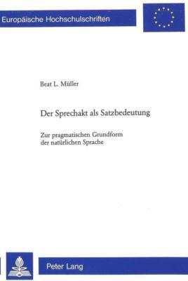 Der Sprechakt als Satzbedeutung, Beat L. Müller